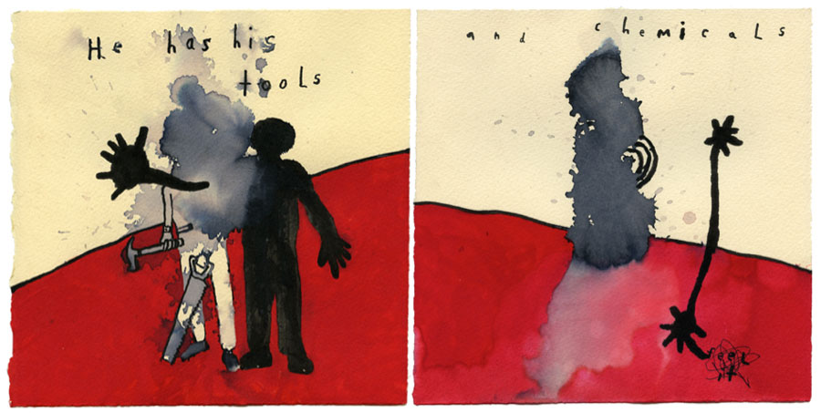 """He Has Tools"" and ""His Chemicals"" by David Lynch"